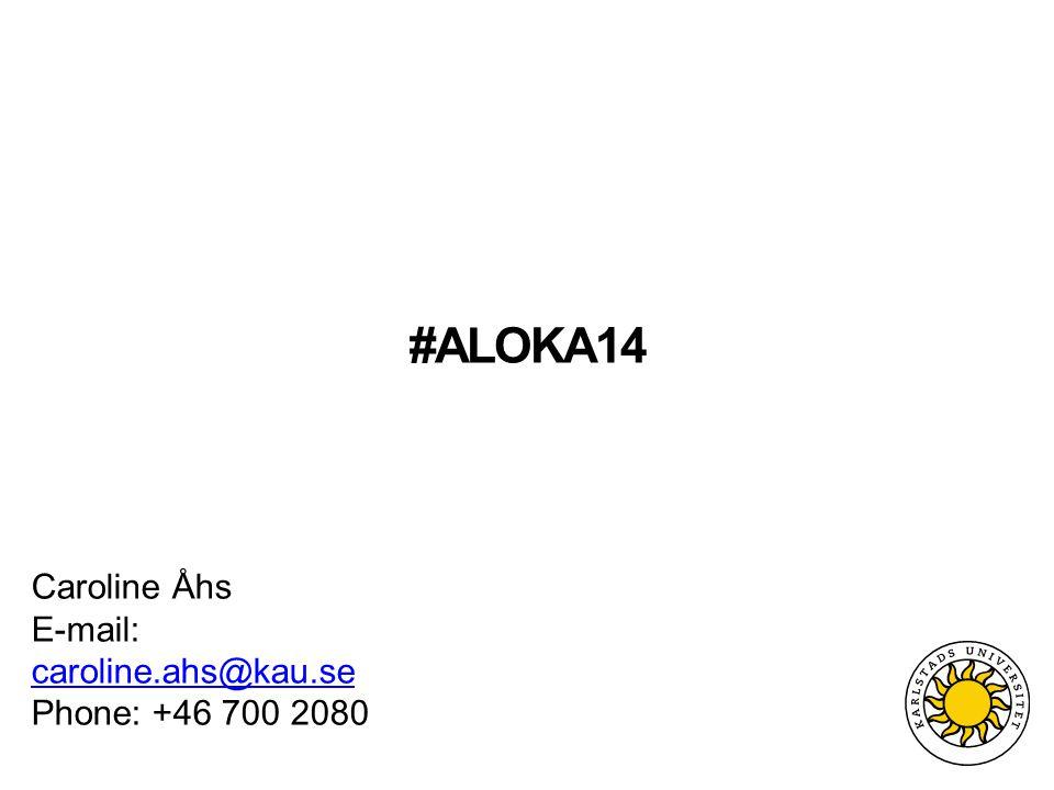 #ALOKA14 Caroline Åhs E-mail: caroline.ahs@kau.se caroline.ahs@kau.se Phone: +46 700 2080