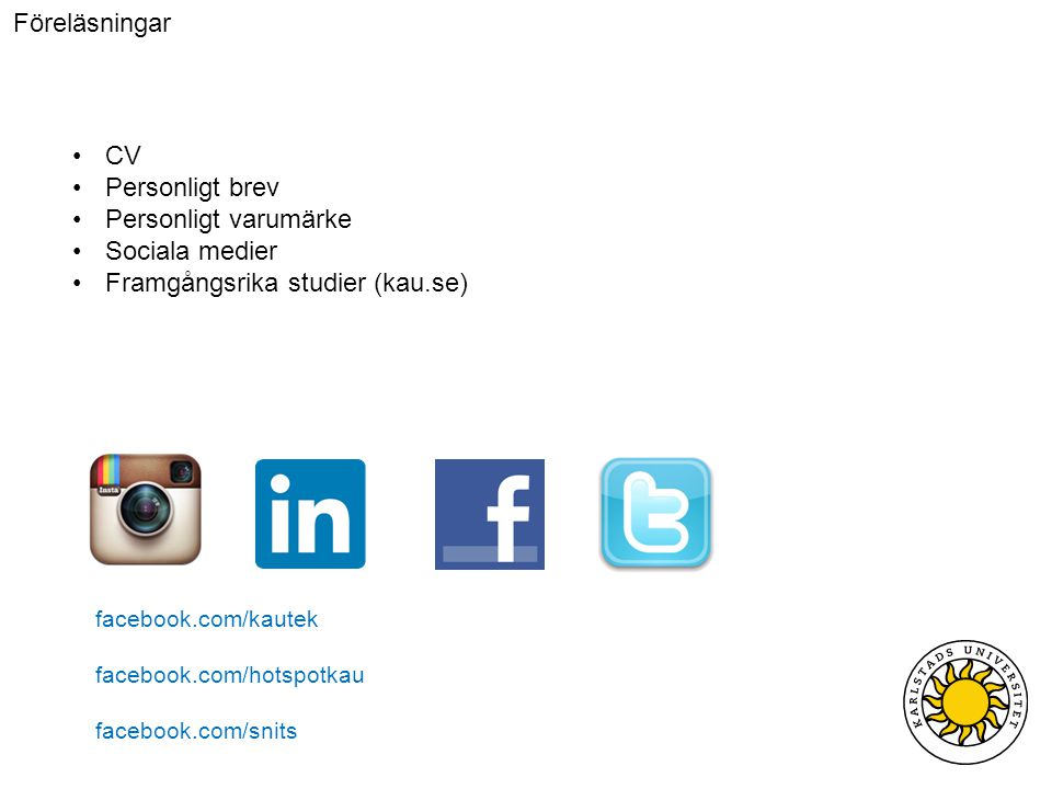 Föreläsningar CV Personligt brev Personligt varumärke Sociala medier Framgångsrika studier (kau.se) facebook.com/kautek facebook.com/hotspotkau facebook.com/snits