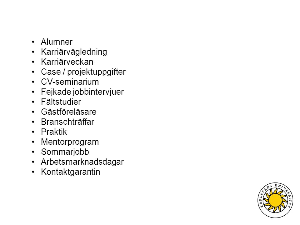Alumner Karriärvägledning Karriärveckan Case / projektuppgifter CV-seminarium Fejkade jobbintervjuer Fältstudier Gästföreläsare Branschträffar Praktik