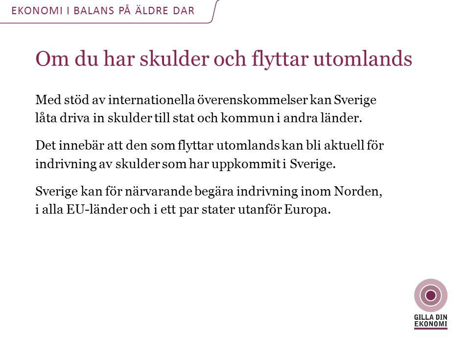 Om du har skulder och flyttar utomlands Med stöd av internationella överenskommelser kan Sverige låta driva in skulder till stat och kommun i andra länder.