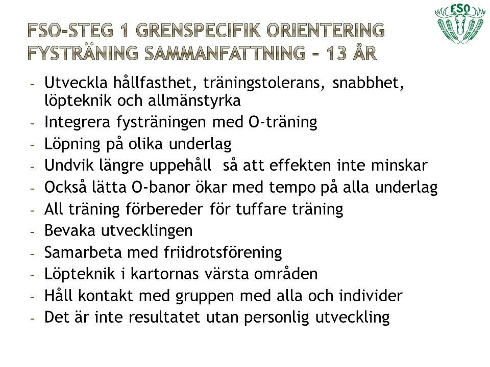 - Utveckla hållfasthet, träningstolerans, snabbhet, löpteknik och allmänstyrka - Integrera fysträningen med O-träning - Löpning på olika underlag - Un