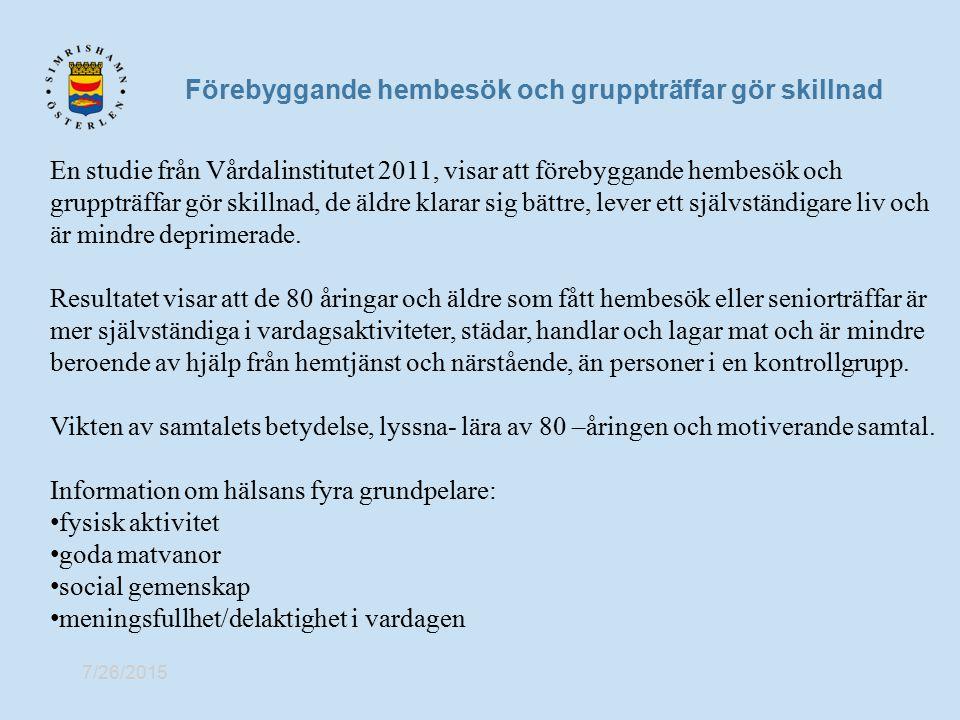 Förebyggande hembesök och gruppträffar gör skillnad 7/26/2015 En studie från Vårdalinstitutet 2011, visar att förebyggande hembesök och gruppträffar g