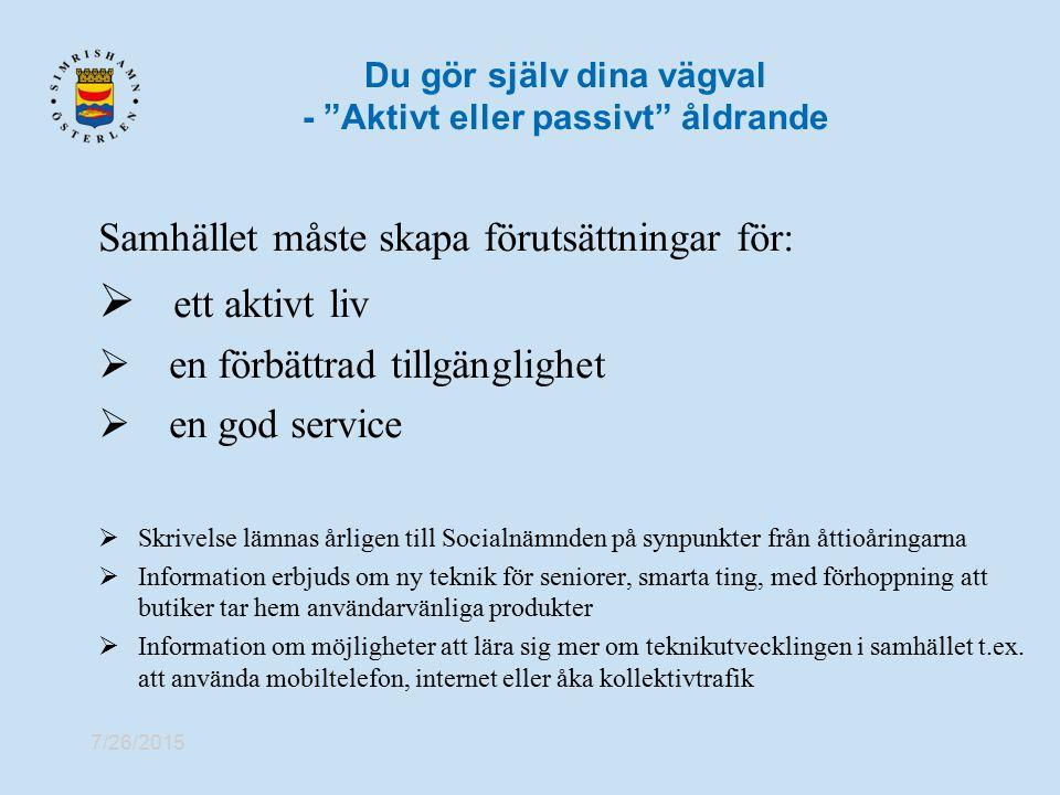 """7/26/2015 Du gör själv dina vägval - """"Aktivt eller passivt"""" åldrande Samhället måste skapa förutsättningar för:  ett aktivt liv  en förbättrad tillg"""