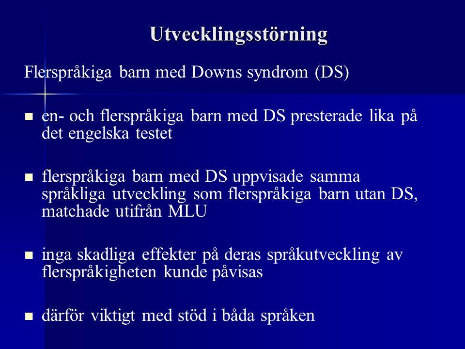 Utvecklingsstörning Flerspråkiga barn med Downs syndrom (DS) en- och flerspråkiga barn med DS presterade lika på det engelska testet flerspråkiga barn