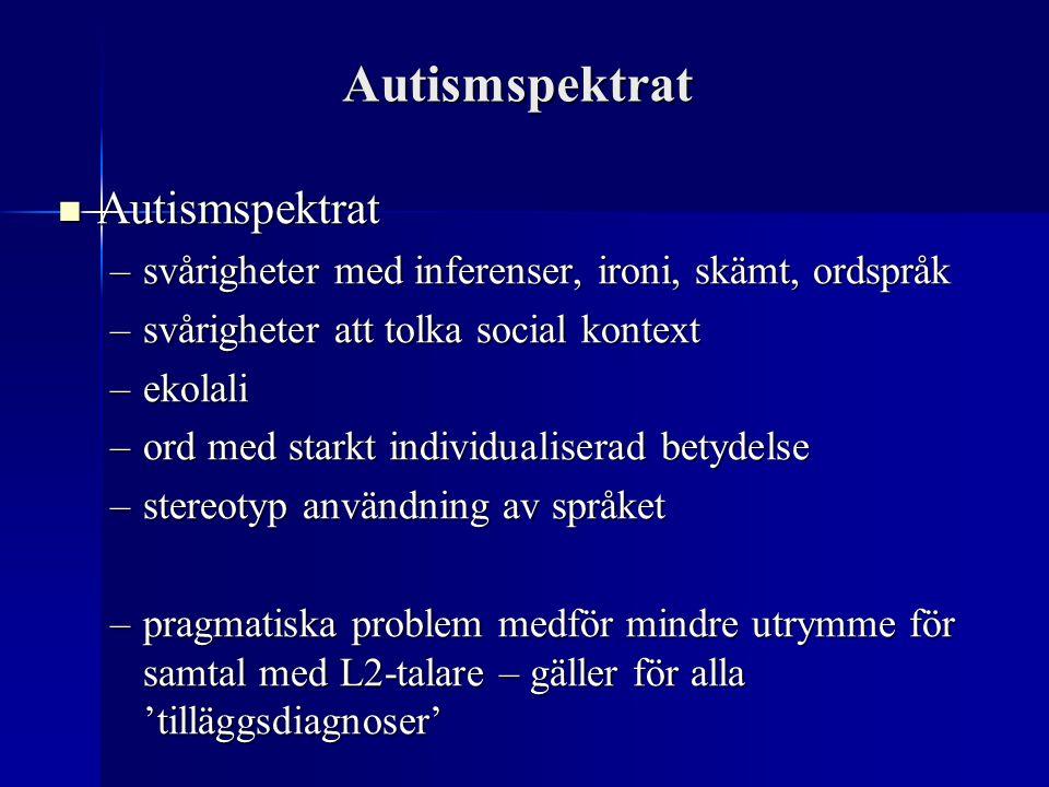Autismspektrat Autismspektrat Autismspektrat –svårigheter med inferenser, ironi, skämt, ordspråk –svårigheter att tolka social kontext –ekolali –ord m