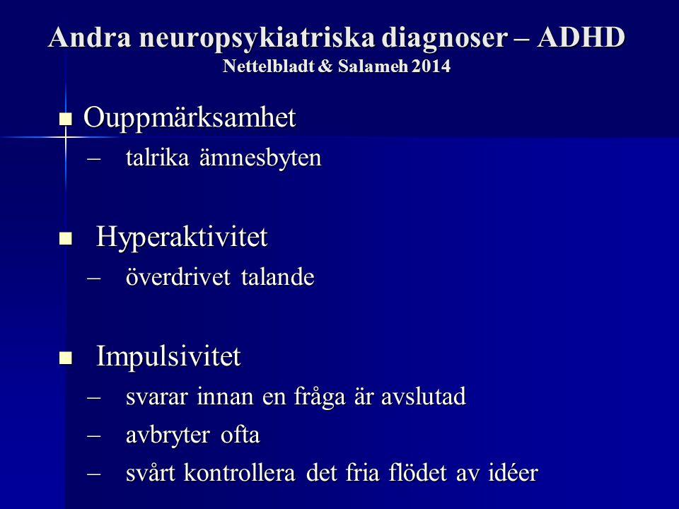 Andra neuropsykiatriska diagnoser – ADHD Nettelbladt & Salameh 2014 Ouppmärksamhet Ouppmärksamhet –talrika ämnesbyten Hyperaktivitet Hyperaktivitet –ö