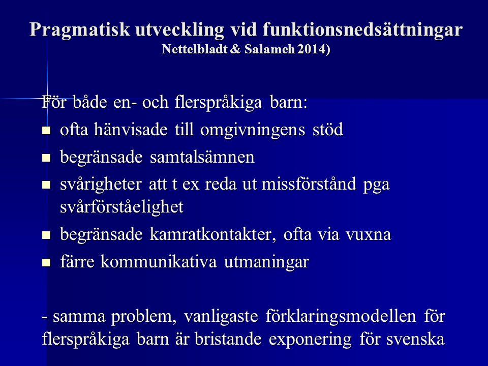 Pragmatisk utveckling vid funktionsnedsättningar Nettelbladt & Salameh 2014) För både en- och flerspråkiga barn: ofta hänvisade till omgivningens stöd