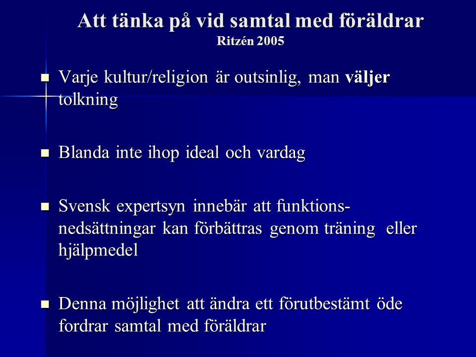 Att tänka på vid samtal med föräldrar Ritzén 2005 Varje kultur/religion är outsinlig, man väljer tolkning Varje kultur/religion är outsinlig, man välj