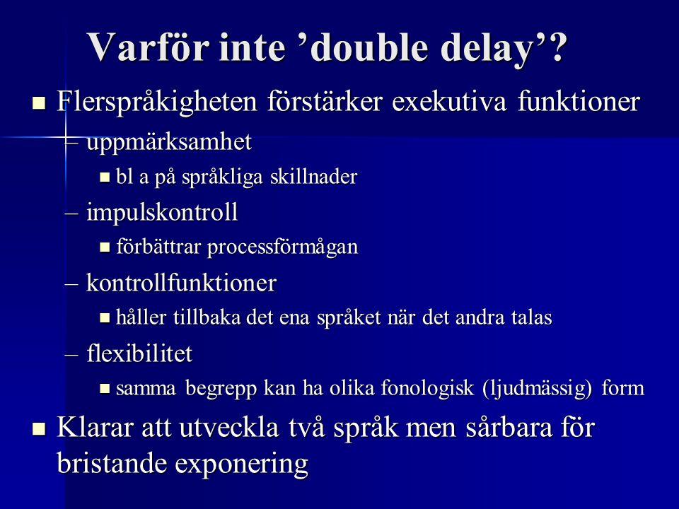 Varför inte 'double delay'? Flerspråkigheten förstärker exekutiva funktioner Flerspråkigheten förstärker exekutiva funktioner –uppmärksamhet bl a på s