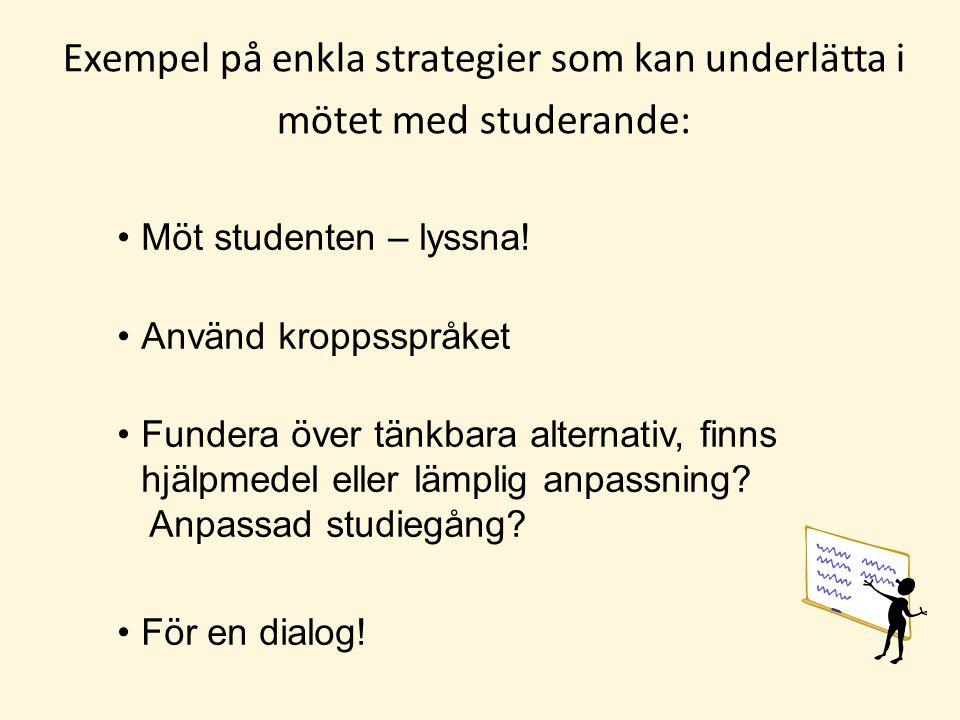 Exempel på enkla strategier som kan underlätta i mötet med studerande: Möt studenten – lyssna! Använd kroppsspråket Fundera över tänkbara alternativ,