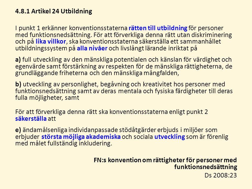 4.8.1 Artikel 24 Utbildning I punkt 1 erkänner konventionsstaterna rätten till utbildning för personer med funktionsnedsättning. För att förverkliga d