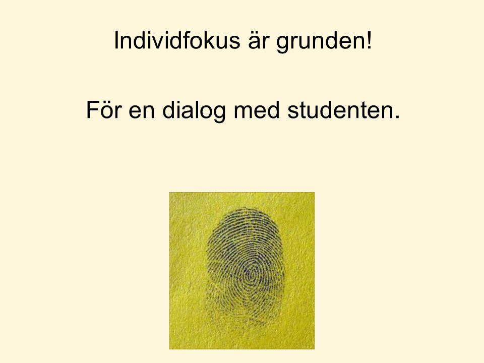 Individfokus är grunden! För en dialog med studenten.