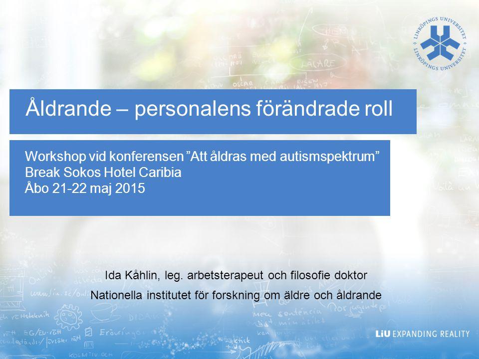 """Workshop vid konferensen """"Att åldras med autismspektrum"""" Break Sokos Hotel Caribia Åbo 21-22 maj 2015 Åldrande – personalens förändrade roll Ida Kåhli"""