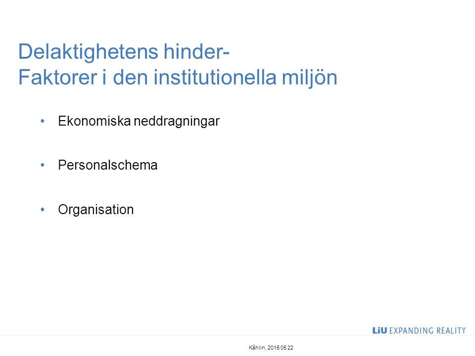 Delaktighetens hinder- Faktorer i den institutionella miljön Ekonomiska neddragningar Personalschema Organisation Kåhlin, 2015 05 22