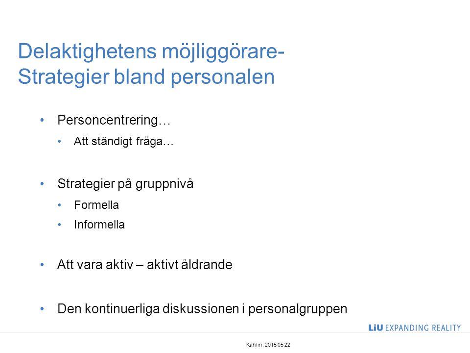 Delaktighetens möjliggörare- Strategier bland personalen Personcentrering… Att ständigt fråga… Strategier på gruppnivå Formella Informella Att vara ak