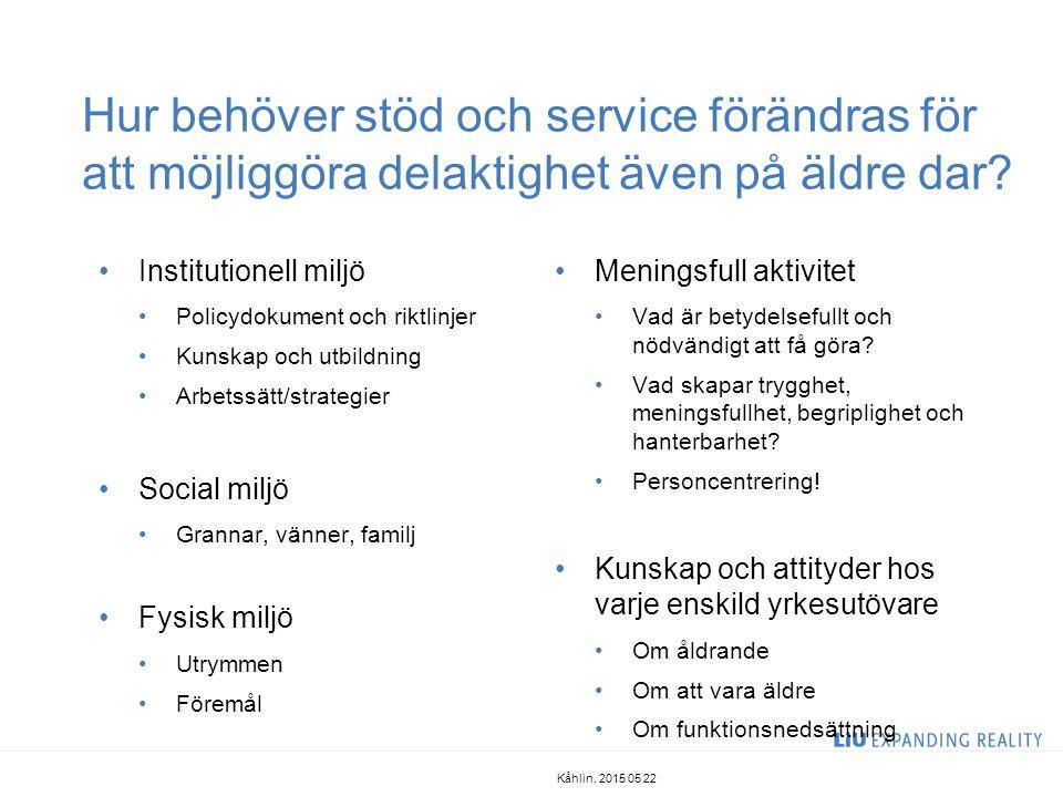 Hur behöver stöd och service förändras för att möjliggöra delaktighet även på äldre dar? Institutionell miljö Policydokument och riktlinjer Kunskap oc