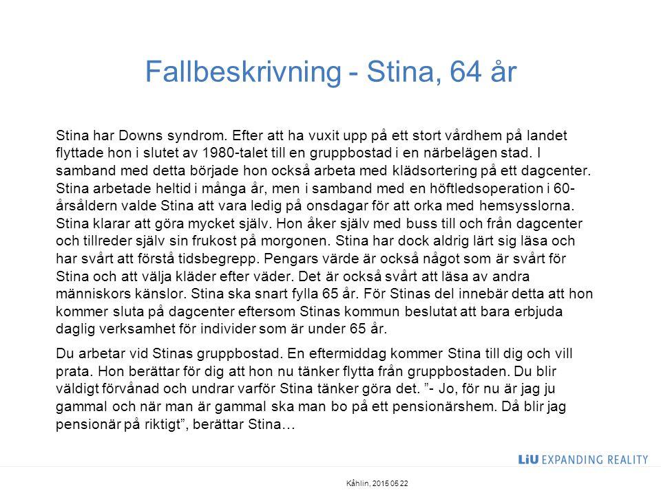 Fallbeskrivning - Stina, 64 år Stina har Downs syndrom. Efter att ha vuxit upp på ett stort vårdhem på landet flyttade hon i slutet av 1980-talet till