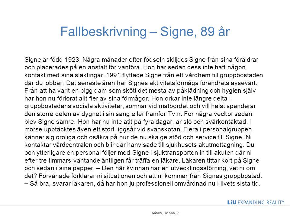 Fallbeskrivning – Signe, 89 år Signe är född 1923. Några månader efter födseln skiljdes Signe från sina föräldrar och placerades på en anstalt för van