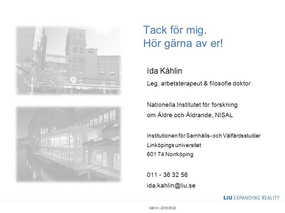 Tack för mig. Hör gärna av er! Ida Kåhlin Leg. arbetsterapeut & filosofie doktor Nationella Institutet för forskning om Äldre och Åldrande, NISAL Inst