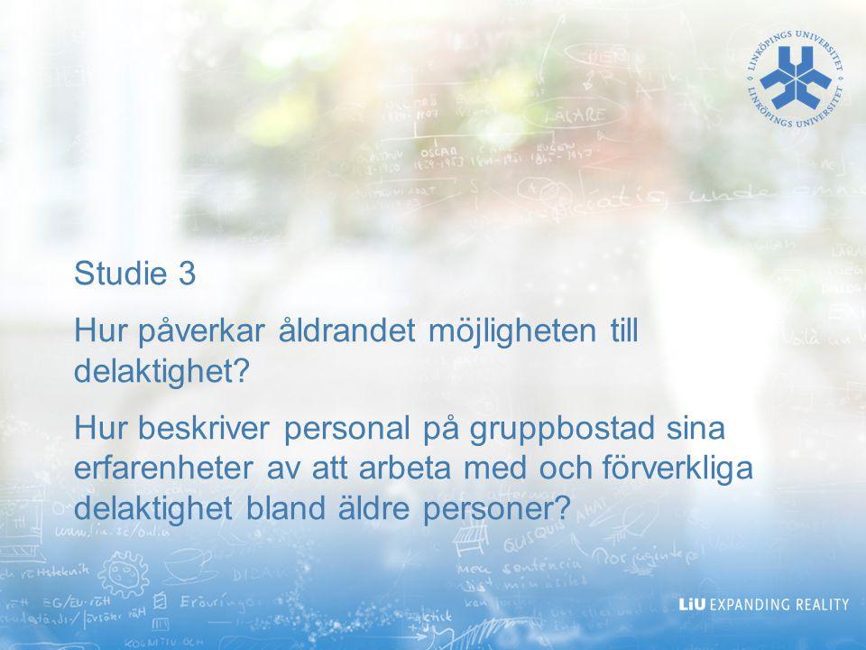 Studie 3 Hur påverkar åldrandet möjligheten till delaktighet? Hur beskriver personal på gruppbostad sina erfarenheter av att arbeta med och förverklig