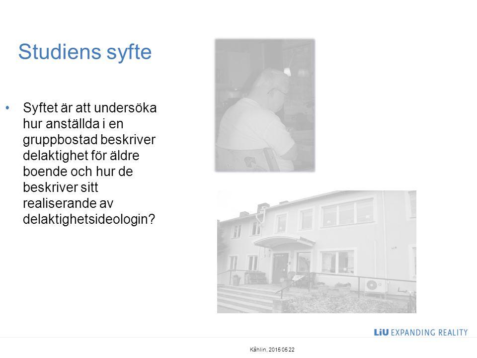 Studiens syfte Kåhlin, 2015 05 22 Syftet är att undersöka hur anställda i en gruppbostad beskriver delaktighet för äldre boende och hur de beskriver s