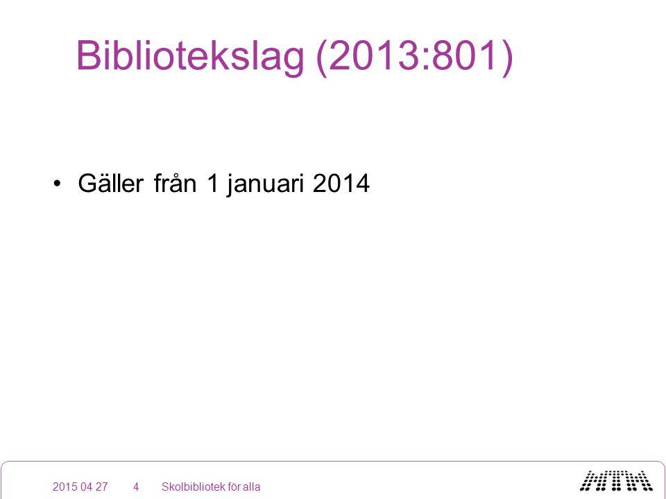 Bibliotekslag (2013:801) Gäller från 1 januari 2014 2015 04 27Skolbibliotek för alla4