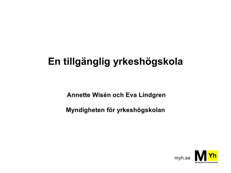 myh.se En tillgänglig yrkeshögskola Annette Wisén och Eva Lindgren Myndigheten för yrkeshögskolan