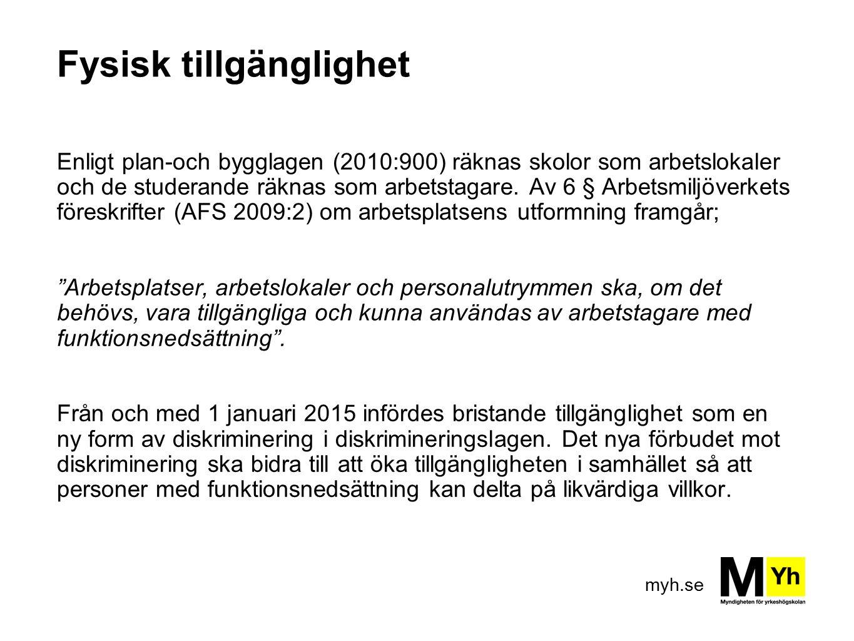 myh.se Fysisk tillgänglighet Enligt plan-och bygglagen (2010:900) räknas skolor som arbetslokaler och de studerande räknas som arbetstagare. Av 6 § Ar