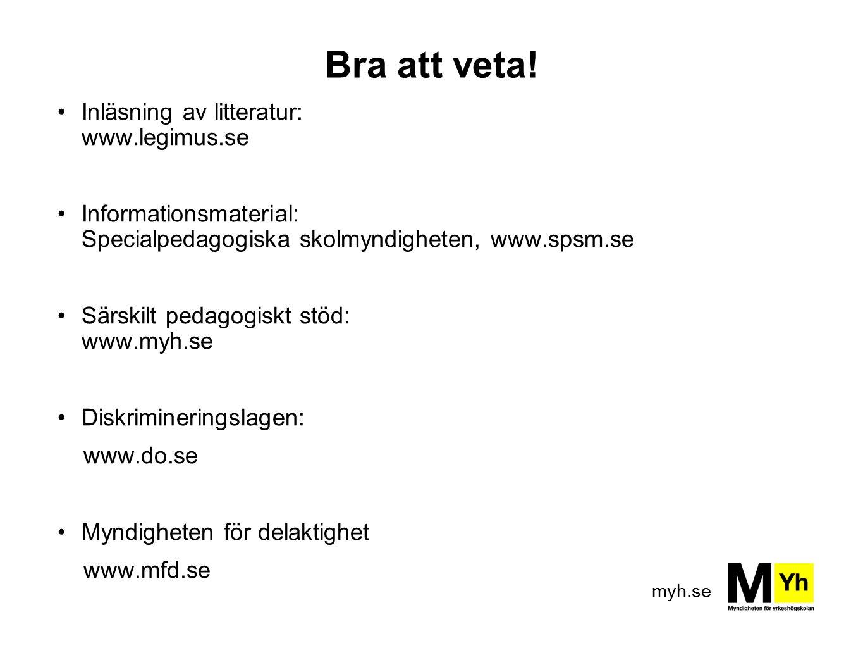 myh.se Bra att veta! Inläsning av litteratur: www.legimus.se Informationsmaterial: Specialpedagogiska skolmyndigheten, www.spsm.se Särskilt pedagogisk