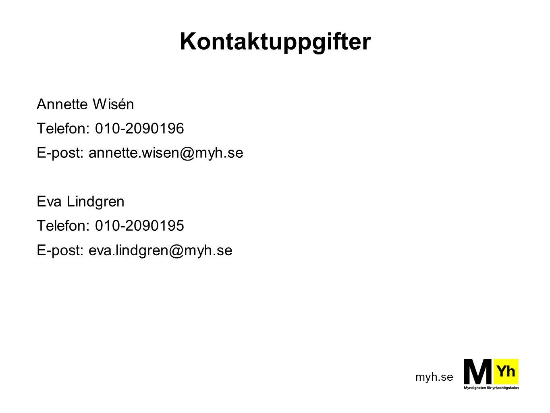 myh.se Kontaktuppgifter Annette Wisén Telefon: 010-2090196 E-post: annette.wisen@myh.se Eva Lindgren Telefon: 010-2090195 E-post: eva.lindgren@myh.se