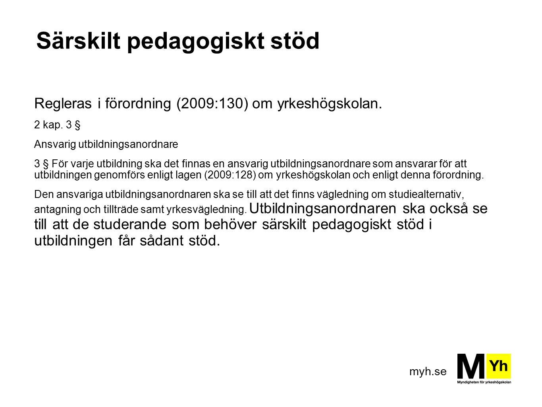 myh.se Särskilt pedagogiskt stöd Regleras i förordning (2009:130) om yrkeshögskolan. 2 kap. 3 § Ansvarig utbildningsanordnare 3 § För varje utbildning