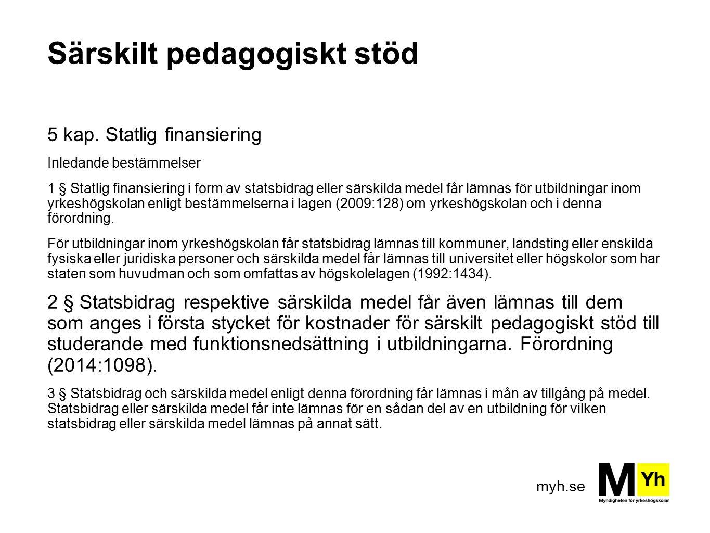 myh.se Särskilt pedagogiskt stöd 5 kap. Statlig finansiering Inledande bestämmelser 1 § Statlig finansiering i form av statsbidrag eller särskilda med
