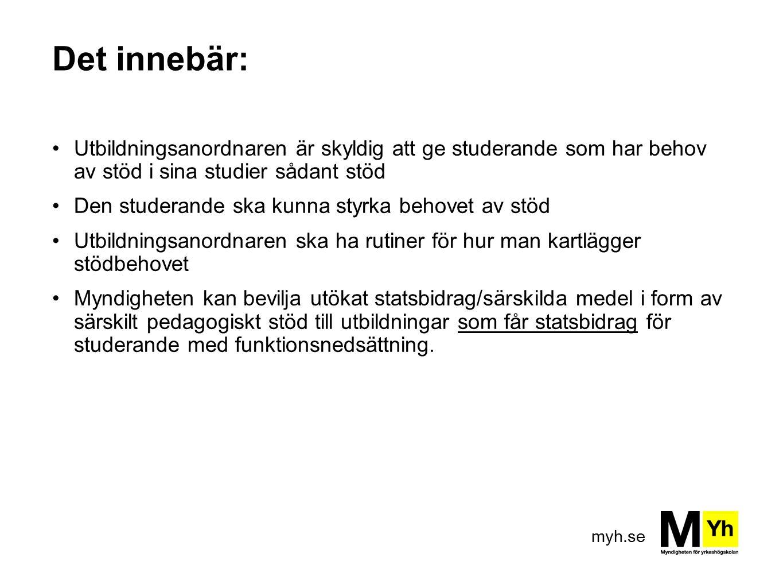myh.se Det innebär: Utbildningsanordnaren är skyldig att ge studerande som har behov av stöd i sina studier sådant stöd Den studerande ska kunna styrk