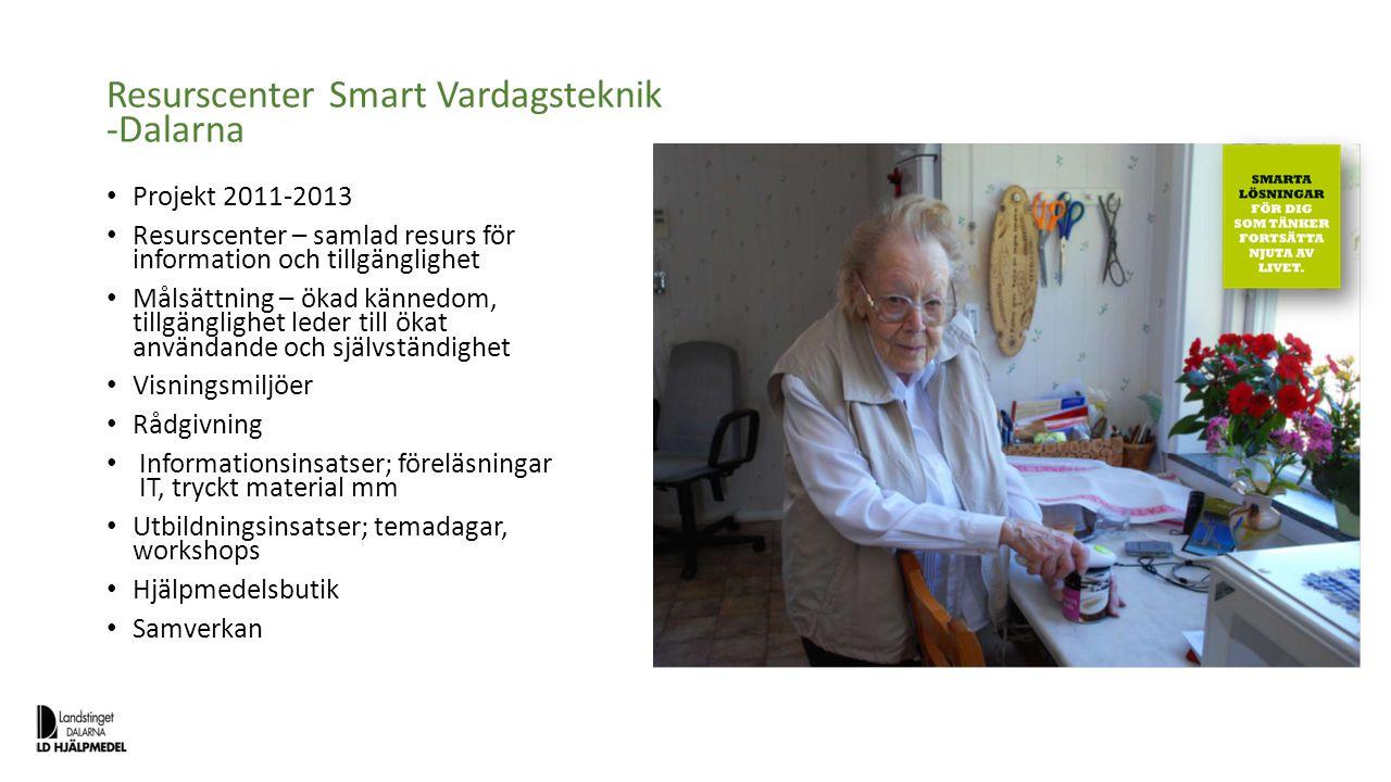 Resurscenter Smart Vardagsteknik -Dalarna Projekt 2011-2013 Resurscenter – samlad resurs för information och tillgänglighet Målsättning – ökad kännedo