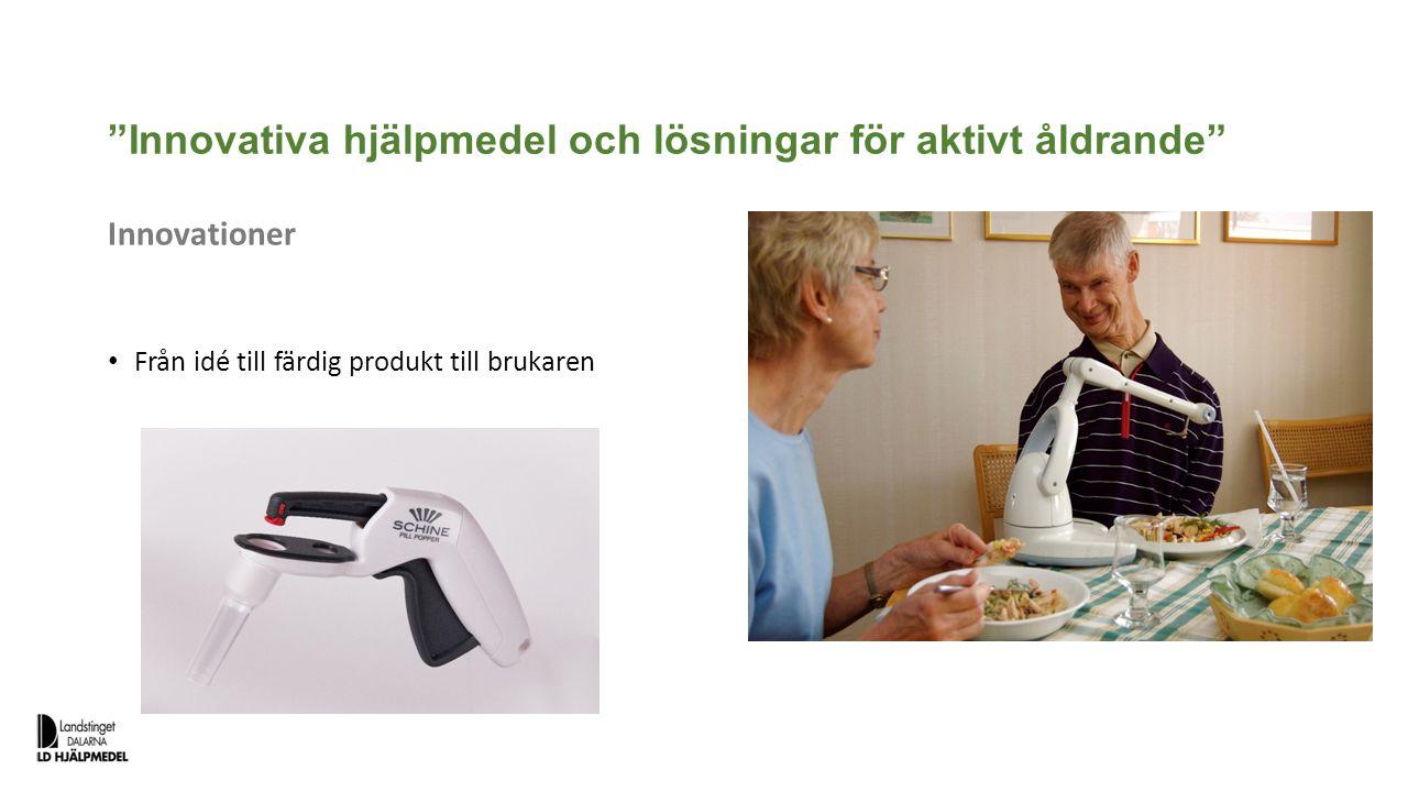"""""""Innovativa hjälpmedel och lösningar för aktivt åldrande"""" Innovationer Från idé till färdig produkt till brukaren"""