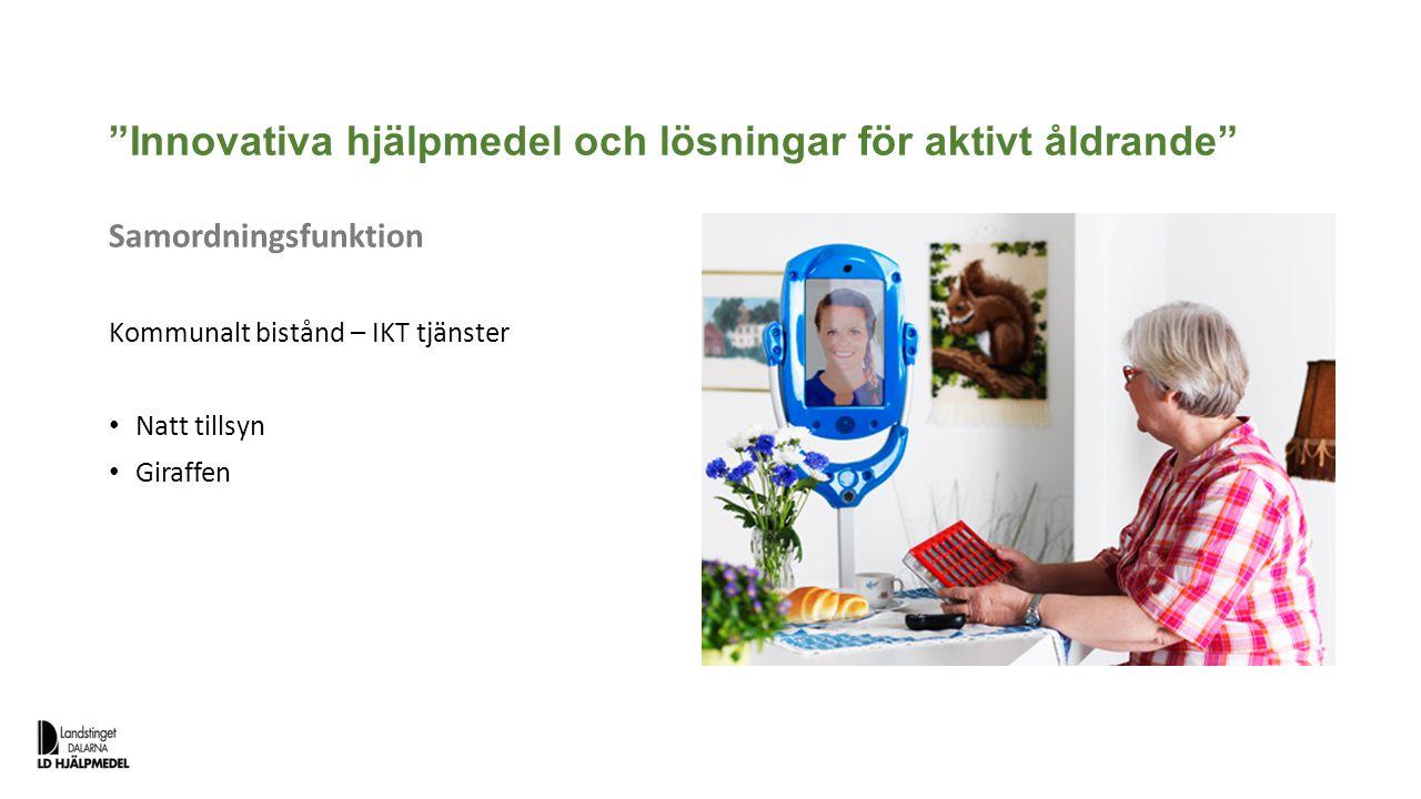 """""""Innovativa hjälpmedel och lösningar för aktivt åldrande"""" Samordningsfunktion Kommunalt bistånd – IKT tjänster Natt tillsyn Giraffen"""