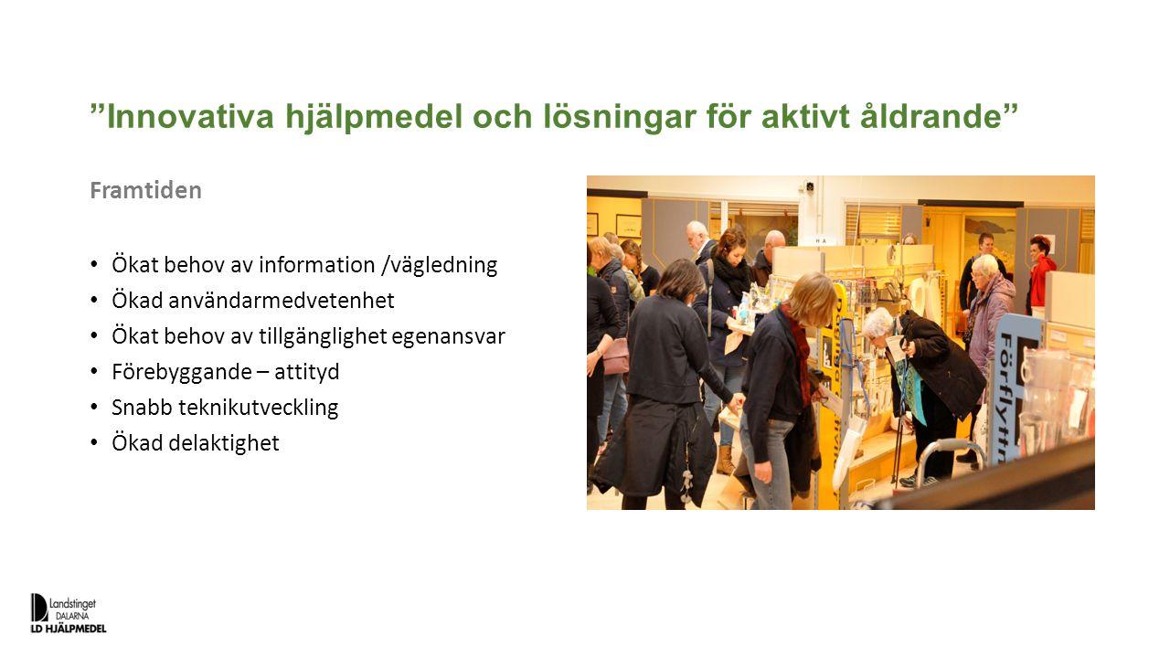 """""""Innovativa hjälpmedel och lösningar för aktivt åldrande"""" Framtiden Ökat behov av information /vägledning Ökad användarmedvetenhet Ökat behov av tillg"""