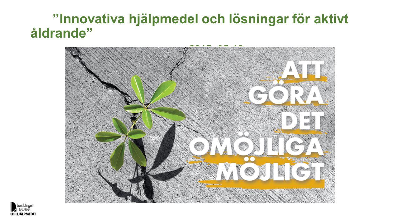 """""""Innovativa hjälpmedel och lösningar för aktivt åldrande"""" 2015 -05-12"""