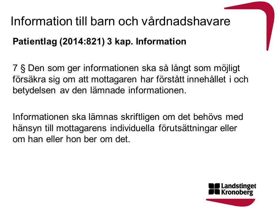 Information till barn och vårdnadshavare Patientlag (2014:821) 3 kap. Information 7 § Den som ger informationen ska så långt som möjligt försäkra sig