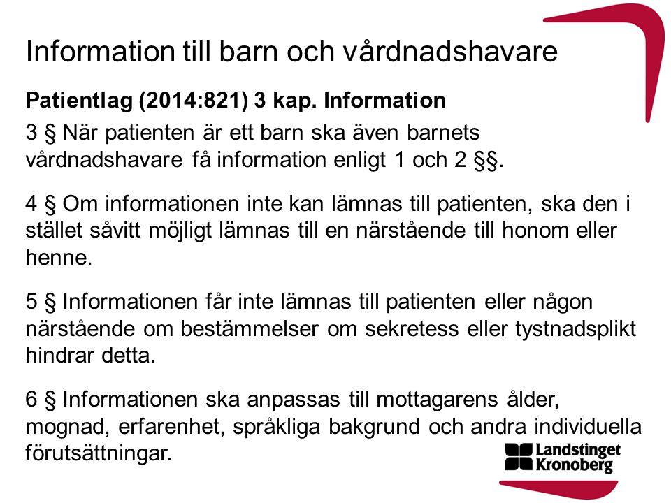 Information till barn och vårdnadshavare Patientlag (2014:821) 3 kap. Information 3 § När patienten är ett barn ska även barnets vårdnadshavare få inf