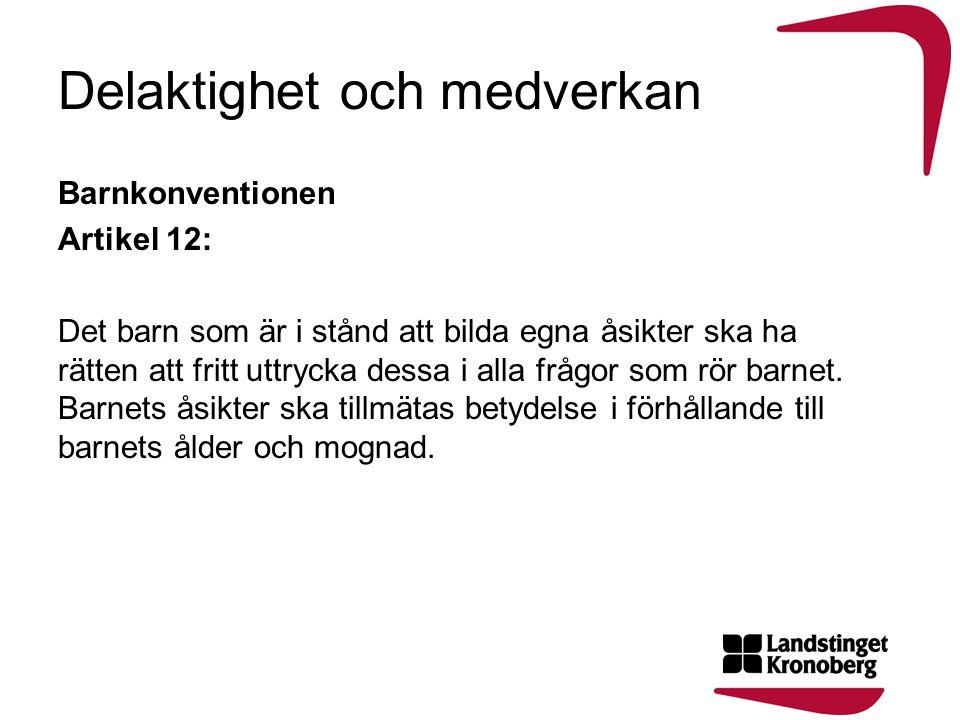 Delaktighet och medverkan Barnkonventionen Artikel 12: Det barn som är i stånd att bilda egna åsikter ska ha rätten att fritt uttrycka dessa i alla fr
