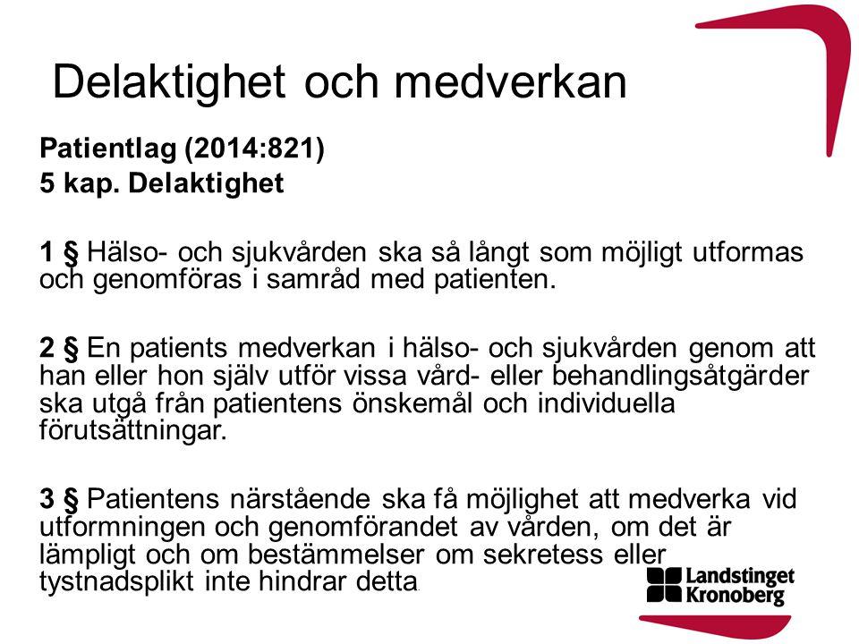 Delaktighet och medverkan Patientlag (2014:821) 5 kap. Delaktighet 1 § Hälso- och sjukvården ska så långt som möjligt utformas och genomföras i samråd