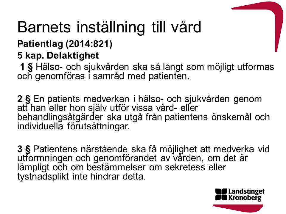 Barnets inställning till vård Patientlag (2014:821) 5 kap. Delaktighet 1 § Hälso- och sjukvården ska så långt som möjligt utformas och genomföras i sa