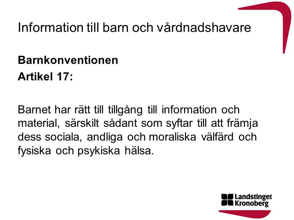 Information till barn och vårdnadshavare Barnkonventionen Artikel 17: Barnet har rätt till tillgång till information och material, särskilt sådant som
