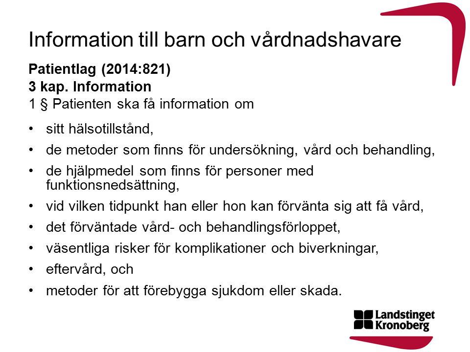Information till barn och vårdnadshavare Patientlag (2014:821) 3 kap. Information 1 § Patienten ska få information om sitt hälsotillstånd, de metoder