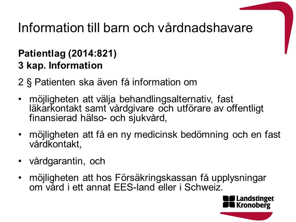 Information till barn och vårdnadshavare Patientlag (2014:821) 3 kap. Information 2 § Patienten ska även få information om möjligheten att välja behan