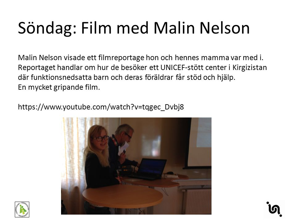 Söndag: Film med Malin Nelson Malin Nelson visade ett filmreportage hon och hennes mamma var med i. Reportaget handlar om hur de besöker ett UNICEF-st