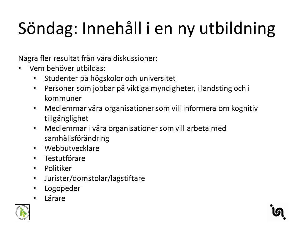 Söndag: Innehåll i en ny utbildning Några fler resultat från våra diskussioner: Vem behöver utbildas: Studenter på högskolor och universitet Personer