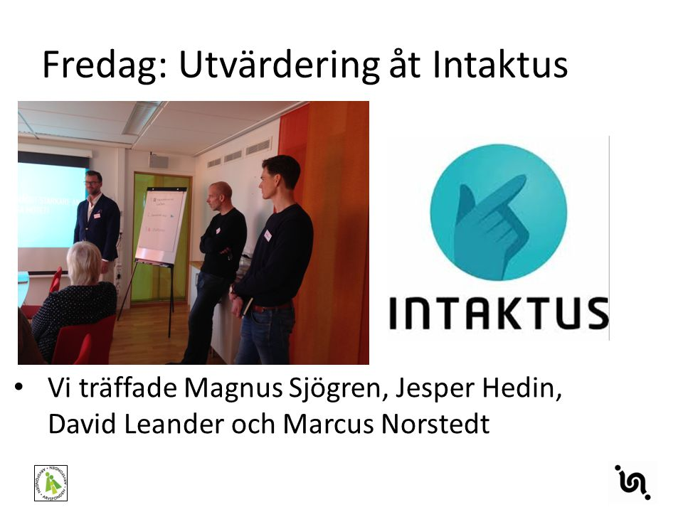Fredag: Utvärdering åt Intaktus Vi träffade Magnus Sjögren, Jesper Hedin, David Leander och Marcus Norstedt