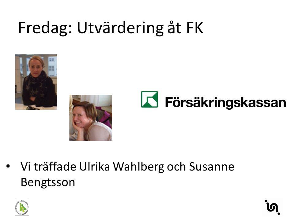 Fredag: Utvärdering åt FK Vi träffade Ulrika Wahlberg och Susanne Bengtsson